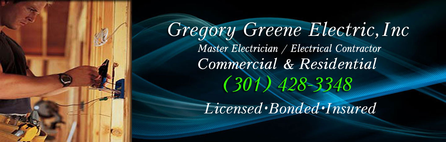 Gregory Greene Electric, Inc. Master Electrician/Electrical Contractor Commercial & Residential 301-428-3348